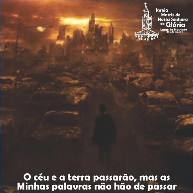 """""""O céu e a terra passarão, mas as Minhas palavras não hão de passar."""" Lc 21, 33"""