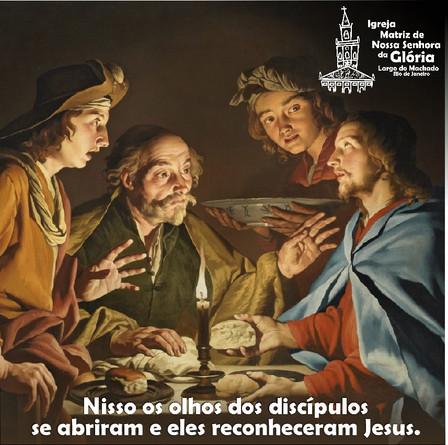 """""""Nisso os olhos dos discípulos se abriram e eles reconheceram Jesus."""" Jo Lc 24,31"""