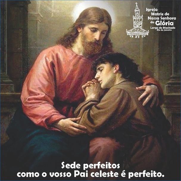 """""""Sede perfeitos como o vosso Pai celeste é perfeito."""" Mt 5,48"""
