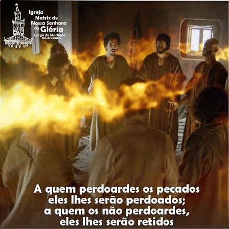 """""""A quem perdoardes os pecados eles lhes serão perdoados;"""