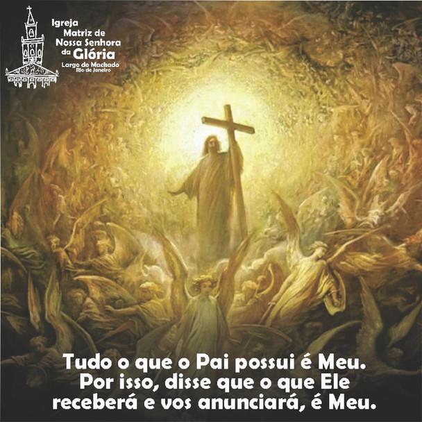 Tudo o que o Pai possui é Meu. Por isso, disse que o que ele receberá e vos anunciará, é Meu.