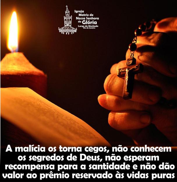 A malícia os torna cegos, não conhecem os segredos de Deus, não esperam recompensa para a santidade