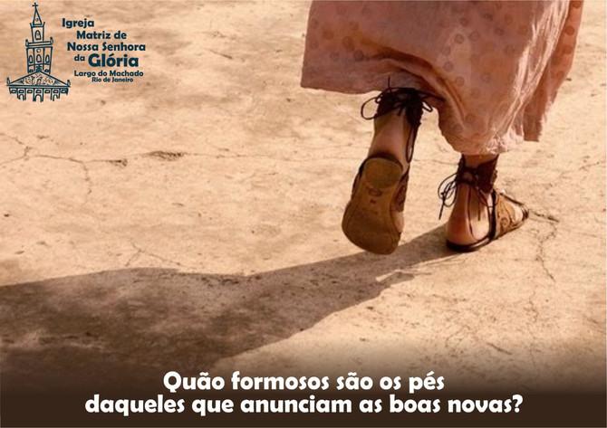 Quão formosos são os pés daqueles que anunciam as boas novas.