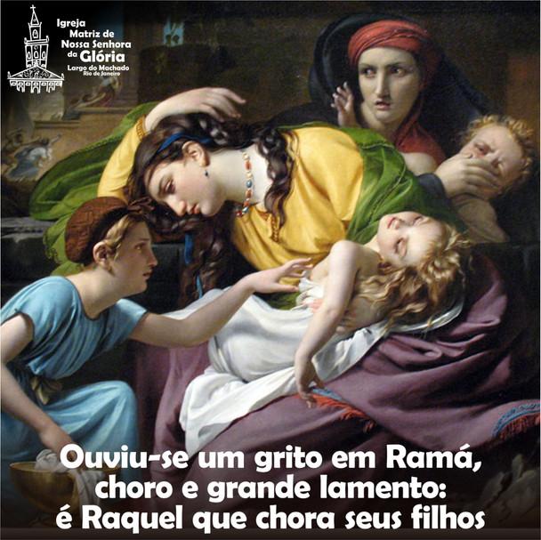 Ouviu-se um grito em Ramá, choro e grande lamento: é Raquel que chora seus filhos,
