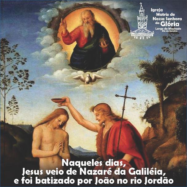 """""""Naqueles dias, Jesus veio de Nazaré da Galiléia, e foi batizado por João no rio Jordão."""" Mc 1,9"""
