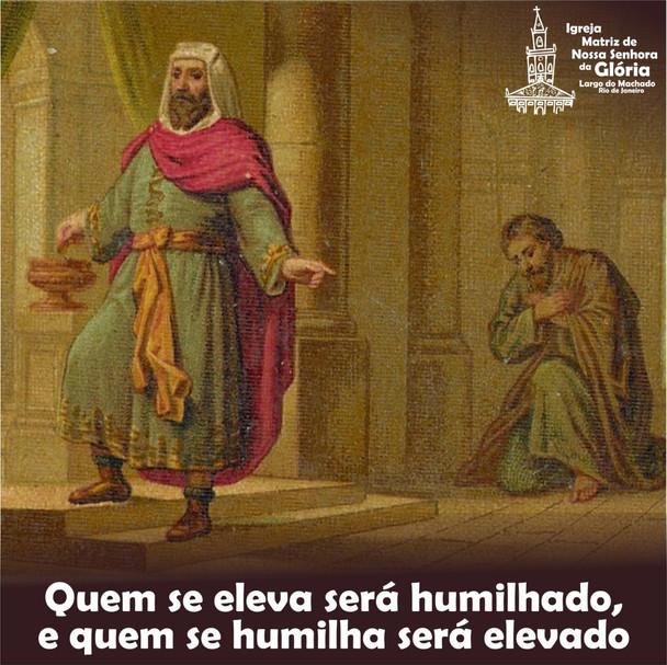 Quem se eleva será humilhado, e quem se humilha será elevado.