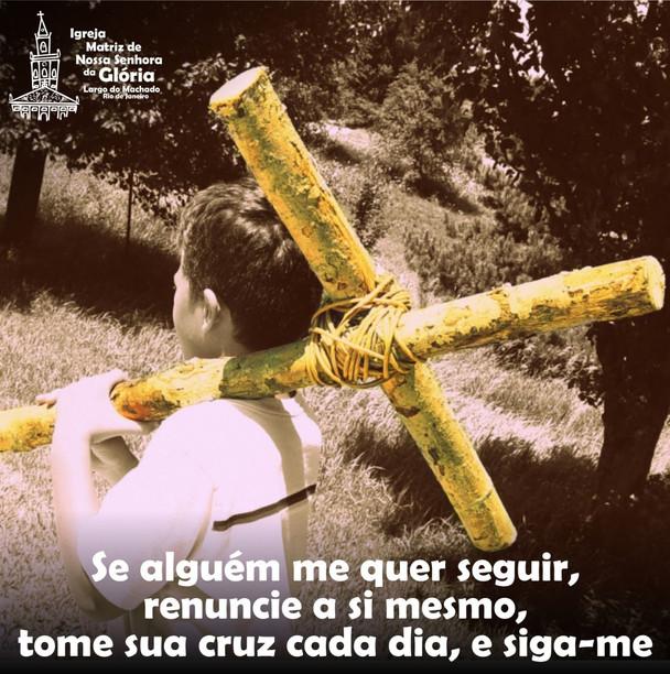 Se alguém me quer seguir, renuncie a si mesmo, tome sua cruz cada dia, e siga-me.