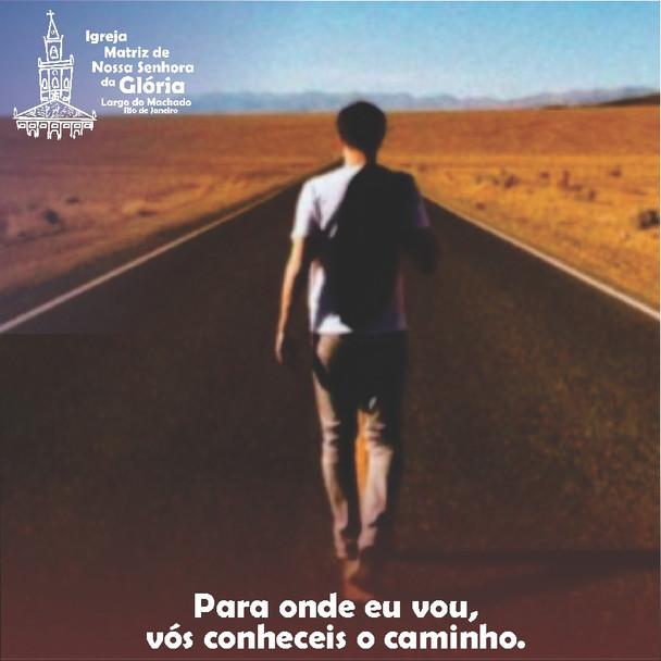 """""""Para onde eu vou, vós conheceis o caminho"""".Jo 14,4"""