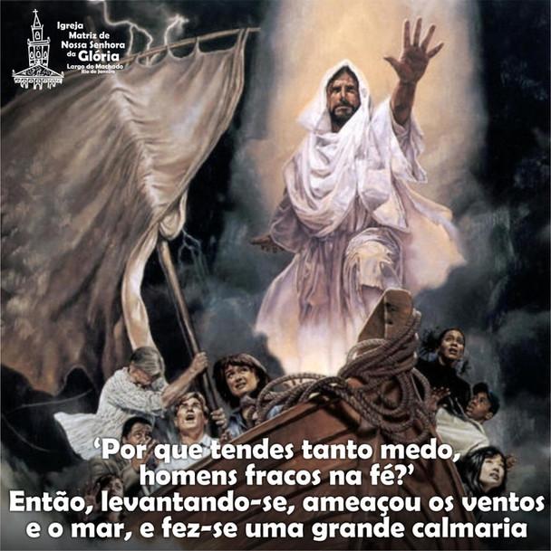 'Por que tendes tanto medo, homens fracos na fé?' Então, levantando-se, ameaçou os ventos e