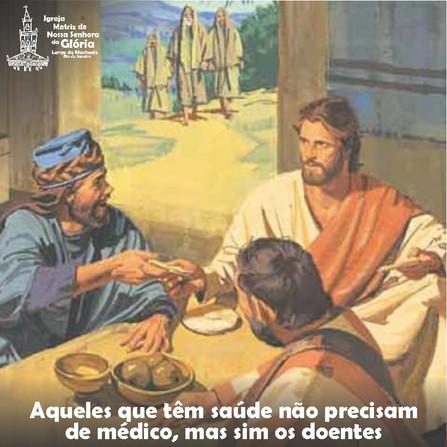 Aqueles que têm saúde não precisam de médico, mas sim os doentes. (Mt 9,13)