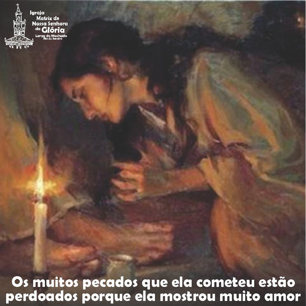 Os muitos pecados que ela cometeu estão perdoados porque ela mostrou muito amor. (Lc 7,47)