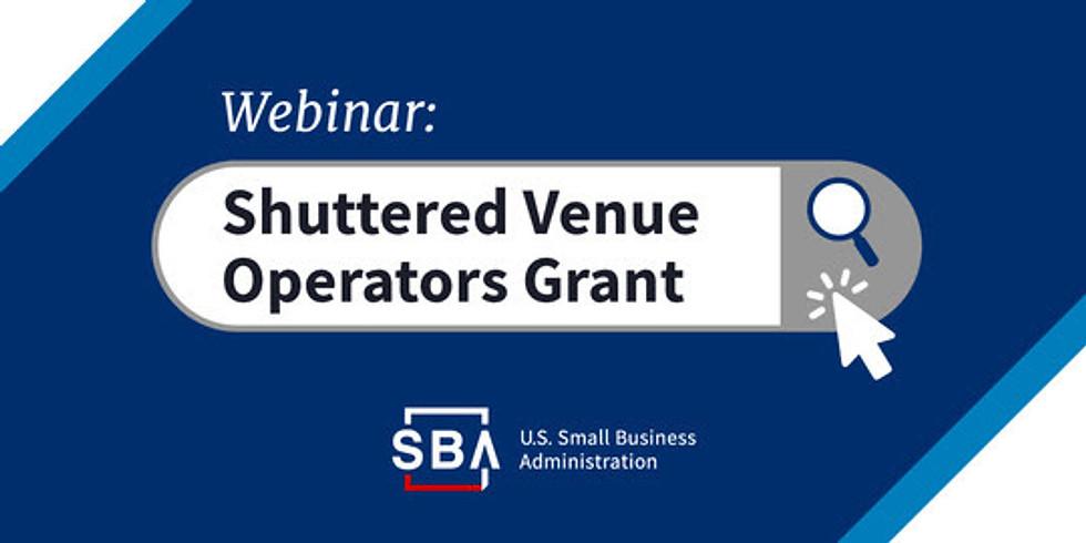 Shuttered Venue Operators Grant Webinar Hosted by SBA