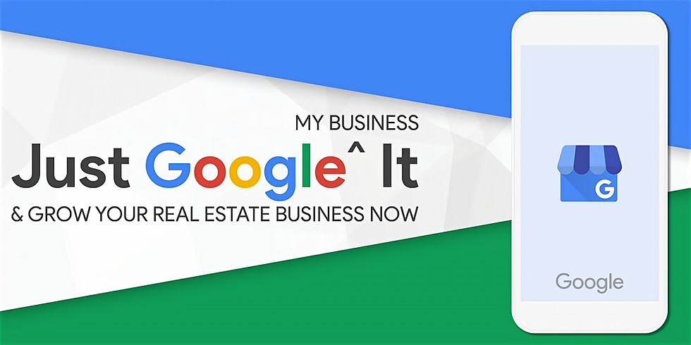Just Google (My Business) It & Grow Your Real Estate Business Now!