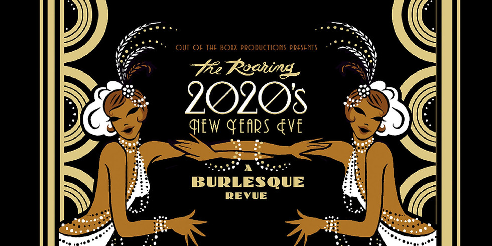 The Roaring 2020s New Years Eve: A Burlesque Revue