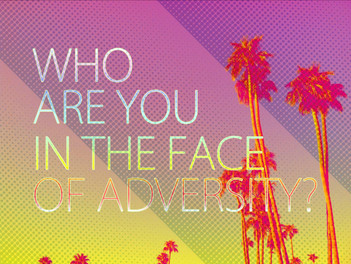 Who Are You In The Face Of Adversity?