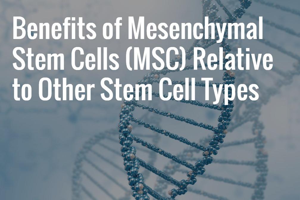Benefits of Mesenchymal Stem Cells (MSC) Over Other Stem Cell Types