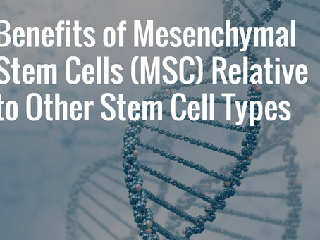 Benefits of Mesenchymal Stem Cells (MSC) Over Other Stem Cell Types