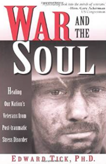 """""""War and the Soul: Healing Our Nation's Veterans from Post-Traumatic Stress Disorder"""""""