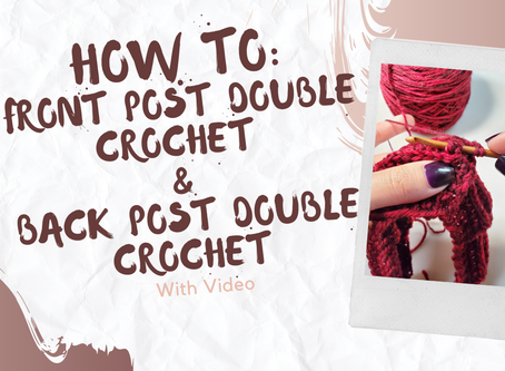 How to Do a Front Post Double Crochet (FPDC) & a Back Post Double Crochet (BPDC)
