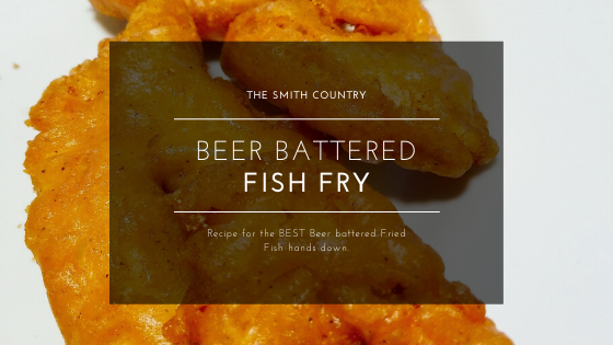 Fried Fish Title Image. Image of Fried fish in the background. Title: The Smith Country Beer Battered Fish Fry