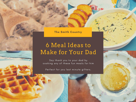 6 Meal Ideas to Make for Your Dad