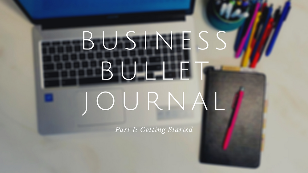 Heading Banner - Business Bullet Journal Part 1: Getting Started, blurred image in background of Chromebook and journal with pens.