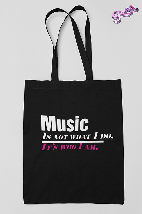 Music is not what I do, it's who I am Tote bag