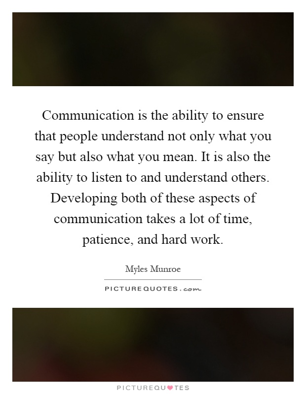 communication-is-the-ability-to-ensure-that-people-understand-not-only-what-you-say-but-also-what-quote-1
