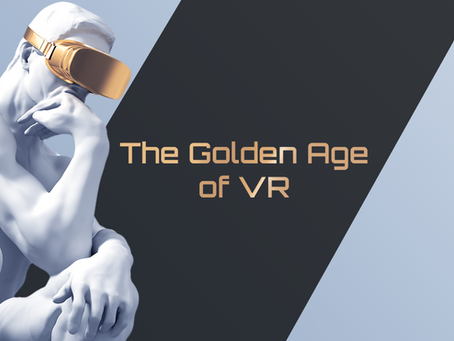 The Golden Age of VR
