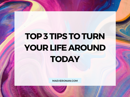 Top 3 Tips to Turn Your Life Around Today