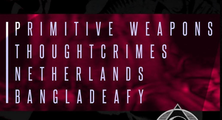 with PRIMITIVE WEAPONS, THOUGHTCRIMES and BANGLADEAFY