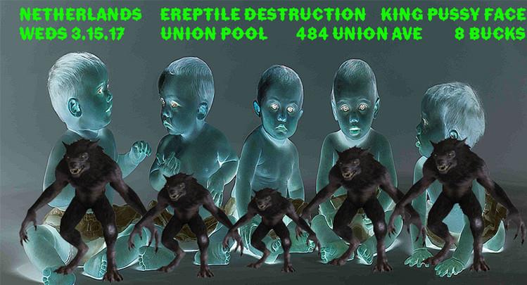 NETHERLANDS/ EREPTILE DESTRUCTION/ KING PUSSY FACE at UNION POOL 3.15.17