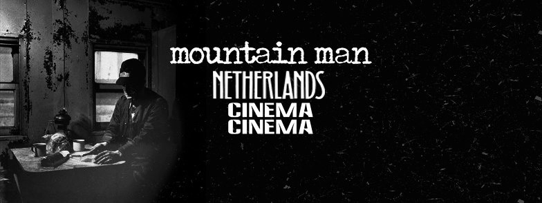 MOUNTAIN MAN/ NETHERLANDS/ CINEMA CINEMA at The Grand Victory MONDAY 4.4.16
