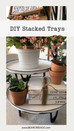 DIY Farmhouse Style Stacked Tiered Trays