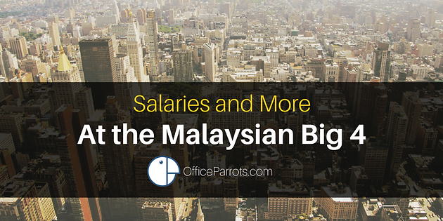 Salaries and More, at the Malaysian Big 4! | Office Parrots- Find