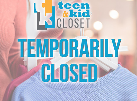 Teen & Kid Closet Temporarily Closed