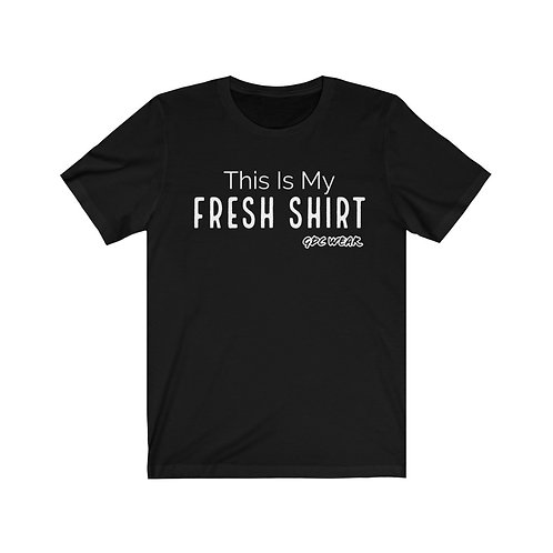 "Unisex ""This Is My Fresh Shirt""_D2 T Shirt"