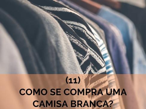 Crônicas: Eu e o Mundo - 11 - Como é que se compra uma camisa branca?