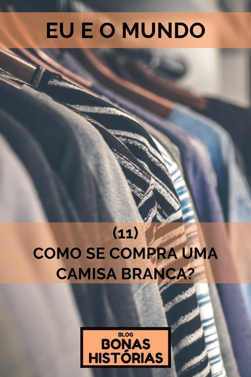 Crônica Como é que se compra uma camisa branca? de Ricardo Bonacorci