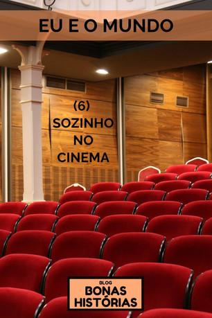 Crônicas: Eu e o Mundo - 6 - Sozinho no Cinema