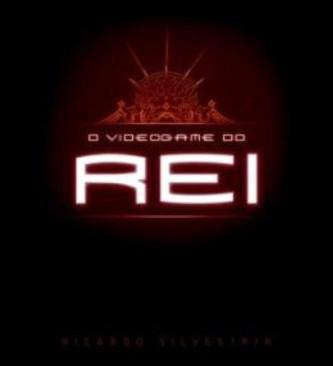 Livros: O Videogame do Rei - A novela filosófica de Ricardo Silvestrin