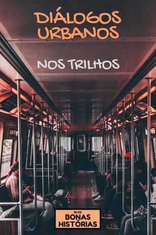 Contos: Diálogos Urbanos - Nos Trilhos