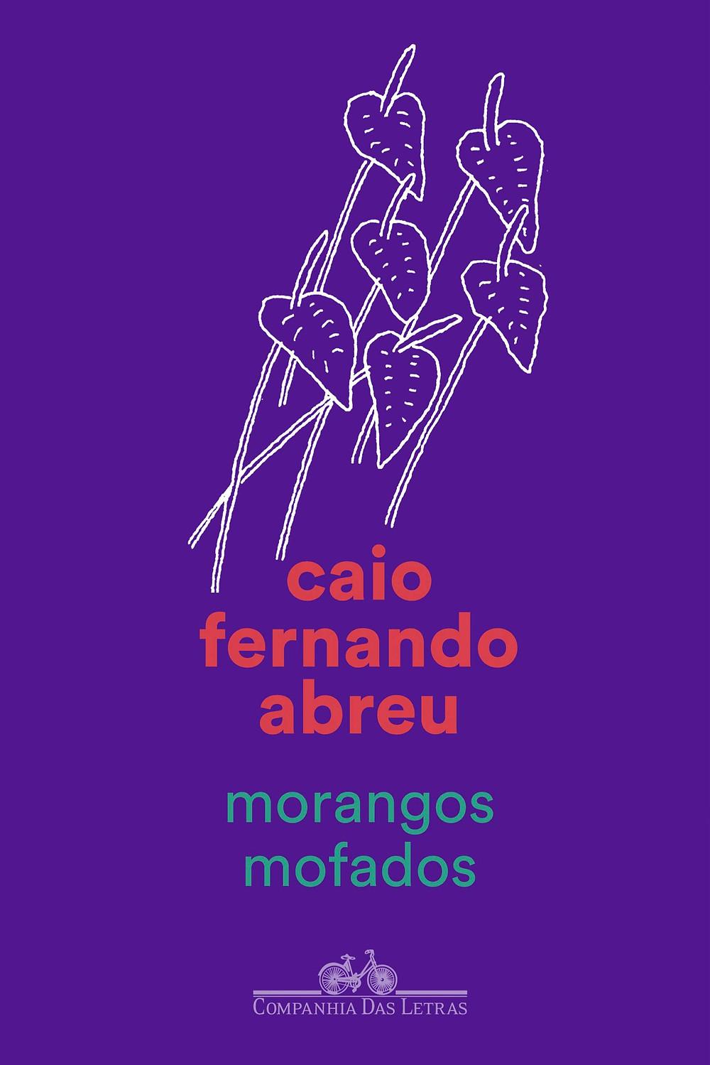 Morangos Mofados é a coletânea de contos de Caio Fernando Abreu