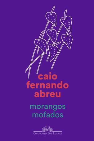 Livros: Morangos Mofados - A obra-prima de Caio Fernando Abreu