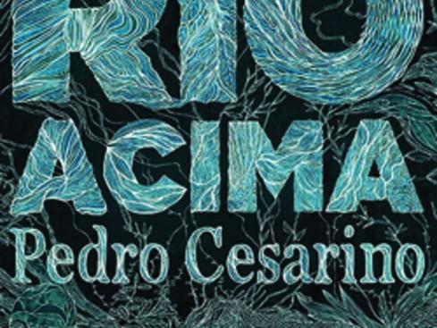 Livros: Rio Acima - O romance amazônico de Pedro Cesarino