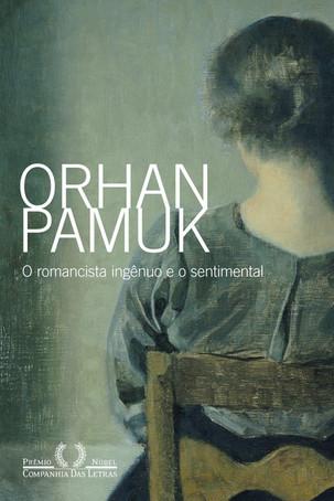 Livros: O Romancista Ingênuo e o Sentimental - O ensaio literário de Orhan Pamuk