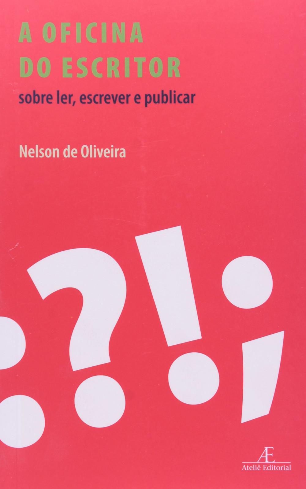 A Oficina do Escritor Sobre Ler, Escrever e Publicar de Nelson de Oliveira