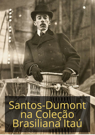 Exposições: Santos-Dumont na Coleção Brasiliana - O Pai da Aviação