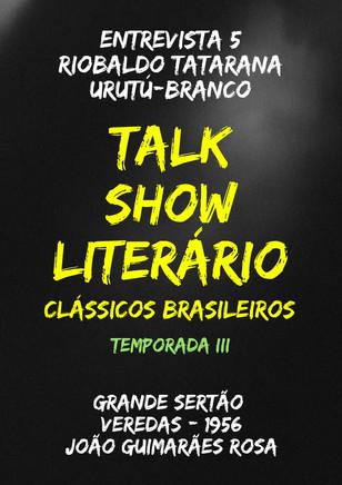 Talk Show Literário: Riobaldo Tatarana Urutú-Branco