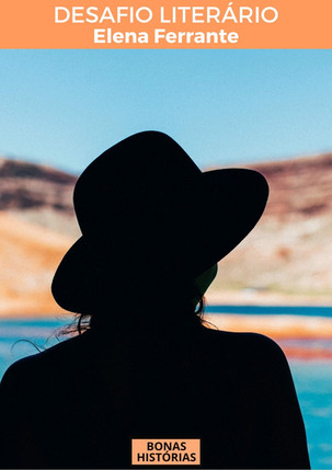 Desafio Literário: julho e agosto/2021 - Elena Ferrante